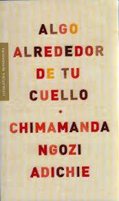 Algo alrededor de tu cuello, de Chimamanda Ngozi Adichie