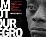 Cartel de la película documental 'I am not your negro', dirigida por Raoul Peck, a partir de los textos escritos por James Baldwin.